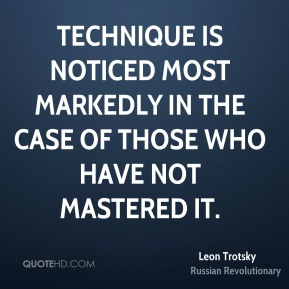Technique is noticed most markedly in the case of those who have not mastered it.