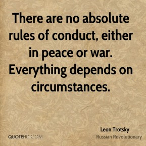 Leon Trotsky - There are no absolute rules of conduct, either in peace or war. Everything depends on circumstances.