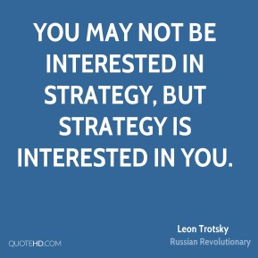 You may not be interested in strategy, but strategy is interested in you.