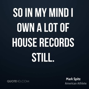 So in my mind I own a lot of house records still.