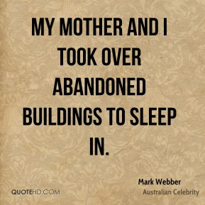 Mark Webber - My mother and I took over abandoned buildings to sleep in.