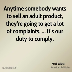 Mark White  - Anytime somebody wants to sell an adult product, they're going to get a lot of complaints, ... It's our duty to comply.
