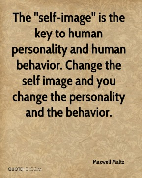 The ''self-image'' is the key to human personality and human behavior. Change the self image and you change the personality and the behavior.