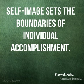 Maxwell Maltz - Self-image sets the boundaries of individual accomplishment.