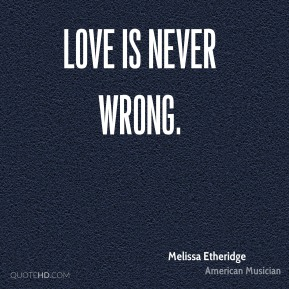 Love is never wrong.