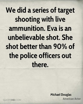 We did a series of target shooting with live ammunition. Eva is an unbelievable shot. She shot better than 90% of the police officers out there.