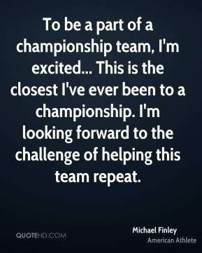 Michael Finley - To be a part of a championship team, I'm excited... This is the closest I've ever been to a championship. I'm looking forward to the challenge of helping this team repeat.