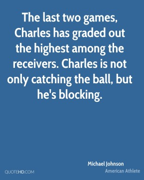 The last two games, Charles has graded out the highest among the receivers. Charles is not only catching the ball, but he's blocking.