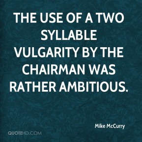 The use of a two syllable vulgarity by the chairman was rather ambitious.