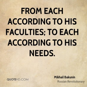 From each according to his faculties; to each according to his needs.