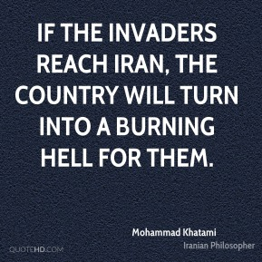 If the invaders reach Iran, the country will turn into a burning hell for them.
