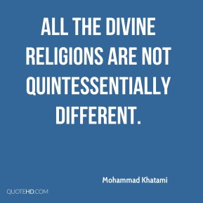 All the divine religions are not quintessentially different.