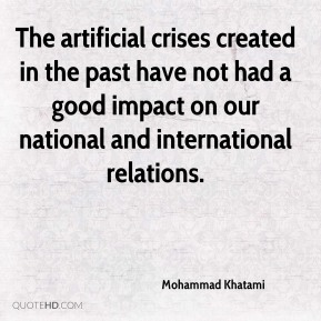 The artificial crises created in the past have not had a good impact on our national and international relations.