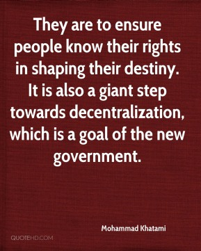 They are to ensure people know their rights in shaping their destiny. It is also a giant step towards decentralization, which is a goal of the new government.