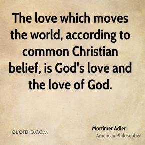 The love which moves the world, according to common Christian belief, is God's love and the love of God.
