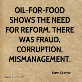 Oil-for-food shows the need for reform. There was fraud, corruption, mismanagement.
