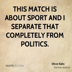 Oliver Kahn - This match is about sport and I separate that completely from politics.