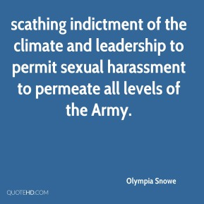 Olympia Snowe  - scathing indictment of the climate and leadership to permit sexual harassment to permeate all levels of the Army.