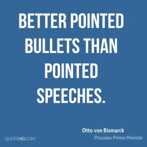 Better pointed bullets than pointed speeches.