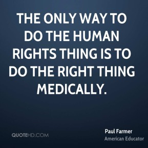 The only way to do the human rights thing is to do the right thing medically.