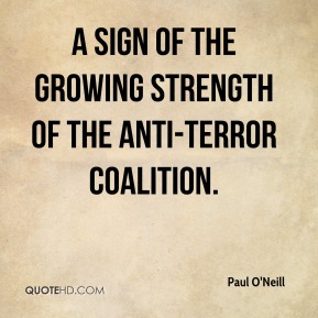 Paul O'Neill  - a sign of the growing strength of the anti-terror coalition.