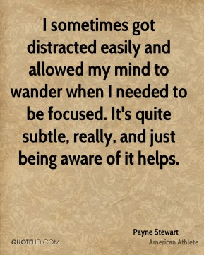 I sometimes got distracted easily and allowed my mind to wander when I needed to be focused. It's quite subtle, really, and just being aware of it helps.
