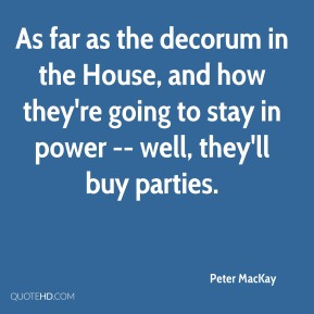 As far as the decorum in the House, and how they're going to stay in power -- well, they'll buy parties.
