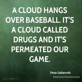 A cloud hangs over baseball. It's a cloud called drugs and it's permeated our game.