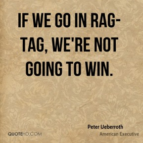 If we go in rag-tag, we're not going to win.