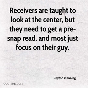 Peyton Manning  - Receivers are taught to look at the center, but they need to get a pre-snap read, and most just focus on their guy.