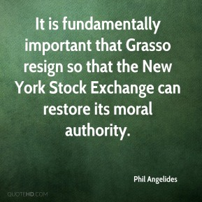 Phil Angelides - It is fundamentally important that Grasso resign so that the New York Stock Exchange can restore its moral authority.