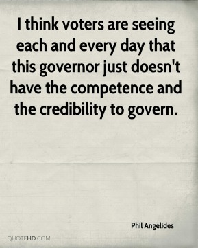 Phil Angelides  - I think voters are seeing each and every day that this governor just doesn't have the competence and the credibility to govern.