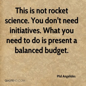 Phil Angelides  - This is not rocket science. You don't need initiatives. What you need to do is present a balanced budget.