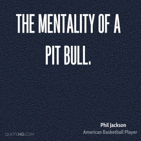 the mentality of a pit bull.