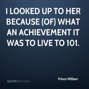 I looked up to her because (of) what an achievement it was to live to 101.