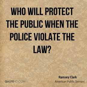Ramsey Clark - Who will protect the public when the police violate the law?