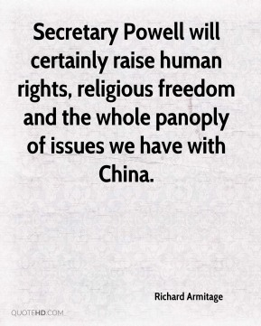 Secretary Powell will certainly raise human rights, religious freedom and the whole panoply of issues we have with China.