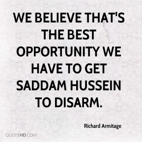 We believe that's the best opportunity we have to get Saddam Hussein to disarm.
