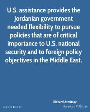 Richard Armitage - U.S. assistance provides the Jordanian government needed flexibility to pursue policies that are of critical importance to U.S. national security and to foreign policy objectives in the Middle East.