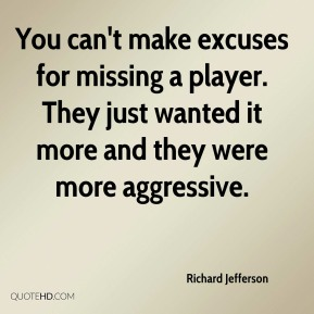 You can't make excuses for missing a player. They just wanted it more and they were more aggressive.