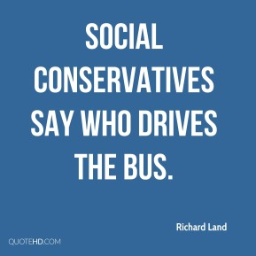 Richard Land - Social conservatives say who drives the bus.