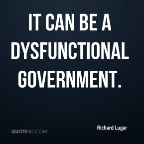 It can be a dysfunctional government.
