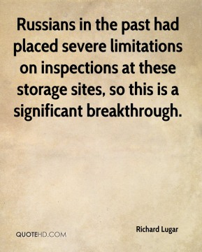 Richard Lugar  - Russians in the past had placed severe limitations on inspections at these storage sites, so this is a significant breakthrough.