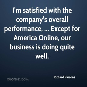 Richard Parsons  - I'm satisfied with the company's overall performance, ... Except for America Online, our business is doing quite well.