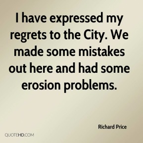 I have expressed my regrets to the City. We made some mistakes out here and had some erosion problems.