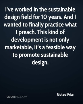 I've worked in the sustainable design field for 10 years. And I wanted to finally practice what I preach. This kind of development is not only marketable, it's a feasible way to promote sustainable design.