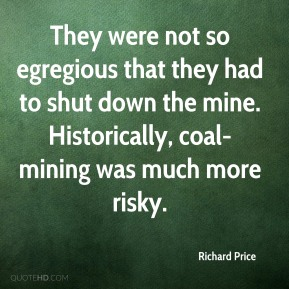 They were not so egregious that they had to shut down the mine. Historically, coal-mining was much more risky.