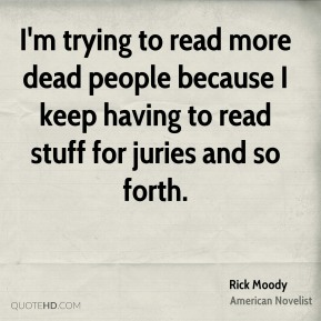 I'm trying to read more dead people because I keep having to read stuff for juries and so forth.