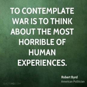 To contemplate war is to think about the most horrible of human experiences.