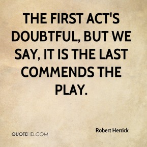 The first act's doubtful, but we say, it is the last commends the play.